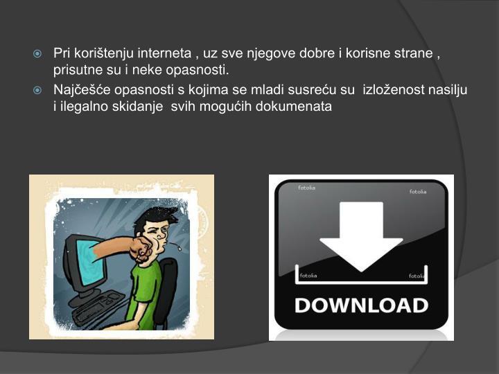 Pri korištenju interneta , uz sve njegove dobre i korisne strane , prisutne su i neke opasnosti.