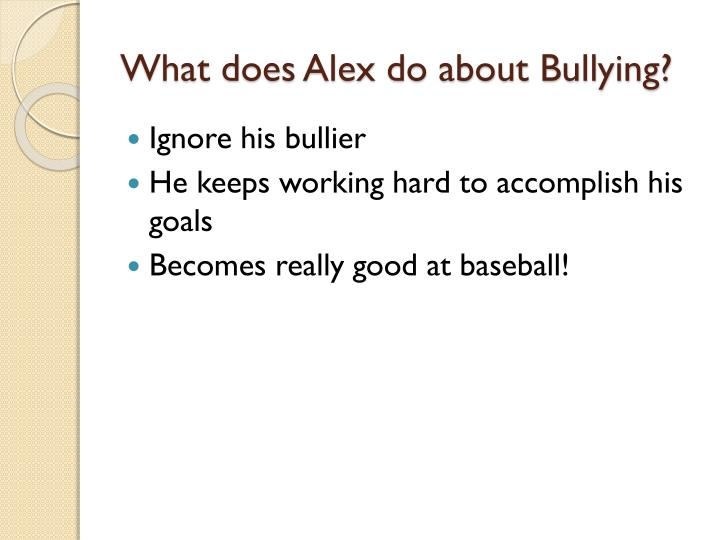 What does alex do about bullying
