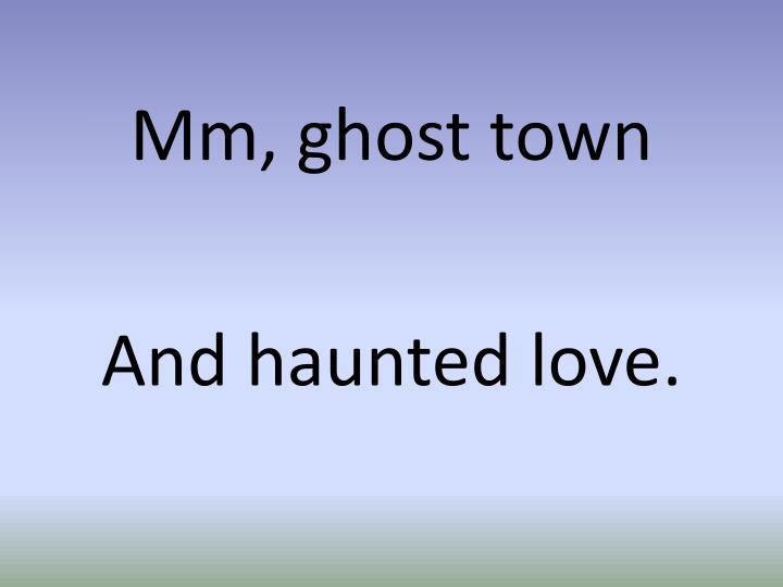 Mm, ghost town