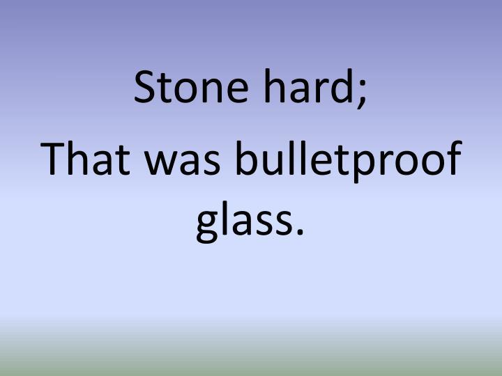Stone hard;