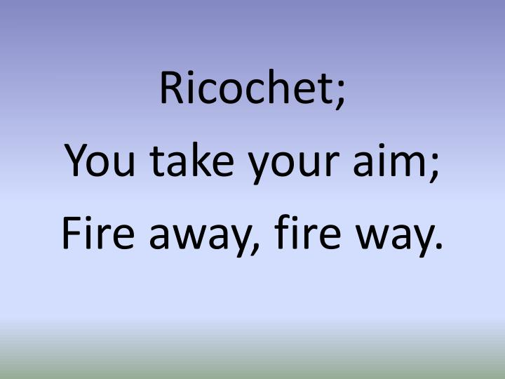Ricochet;