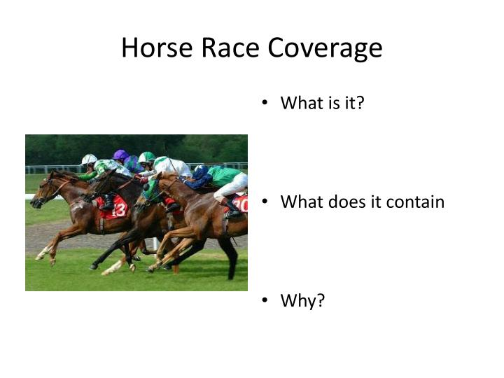 Horse Race Coverage