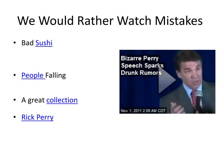 We Would Rather Watch Mistakes