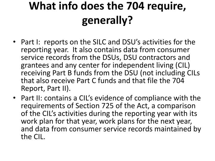 What info does the 704 require, generally?