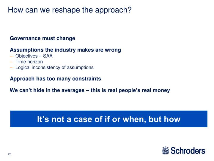 How can we reshape the approach?