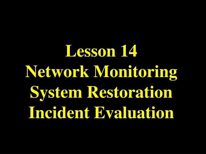 Lesson 14 network monitoring system restoration incident evaluation