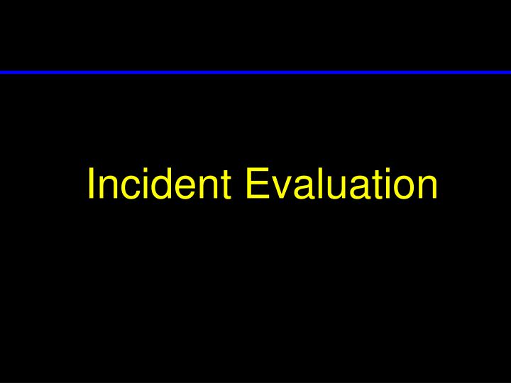 Incident Evaluation