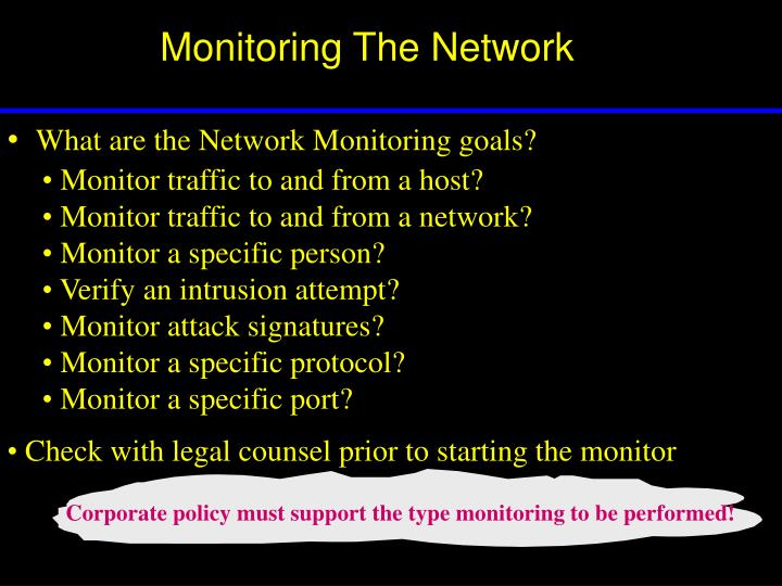 Corporate policy must support the type monitoring to be performed!