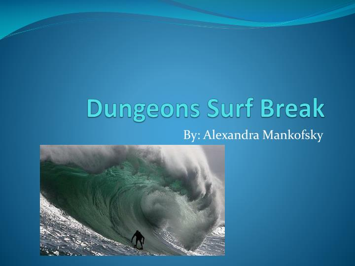 Dungeons surf break