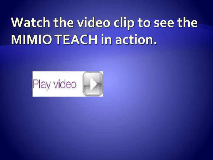 Watch the video clip to see the mimio teach in action