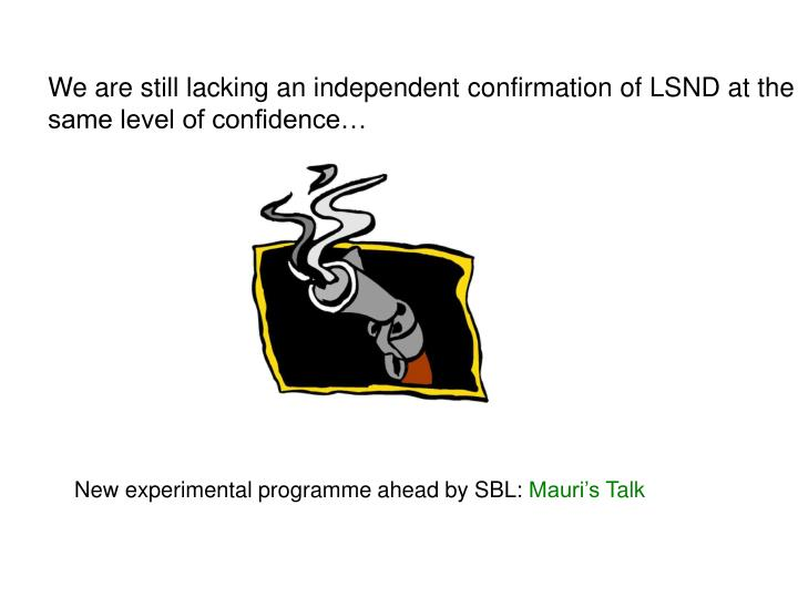 We are still lacking an independent confirmation of LSND at the same level of confidence…
