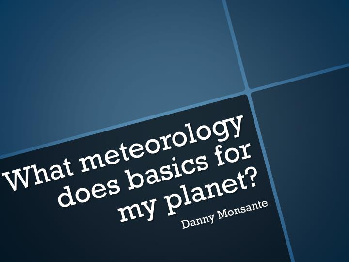 What meteorology does basics for my planet