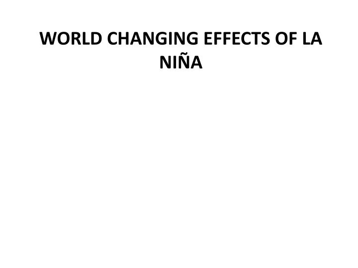 WORLD CHANGING EFFECTS OF LA NIÑA