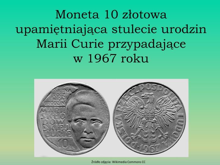 Moneta 10 złotowa upamiętniająca stulecie urodzin Marii Curie przypadające