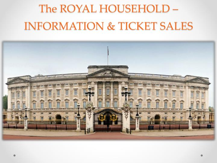The ROYAL HOUSEHOLD – INFORMATION & TICKET SALES