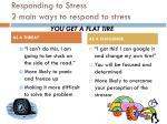 responding to stress 2 main ways to respond to stress