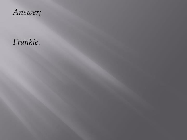 Answer;