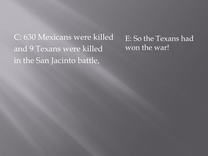 E: So the Texans had won the war!