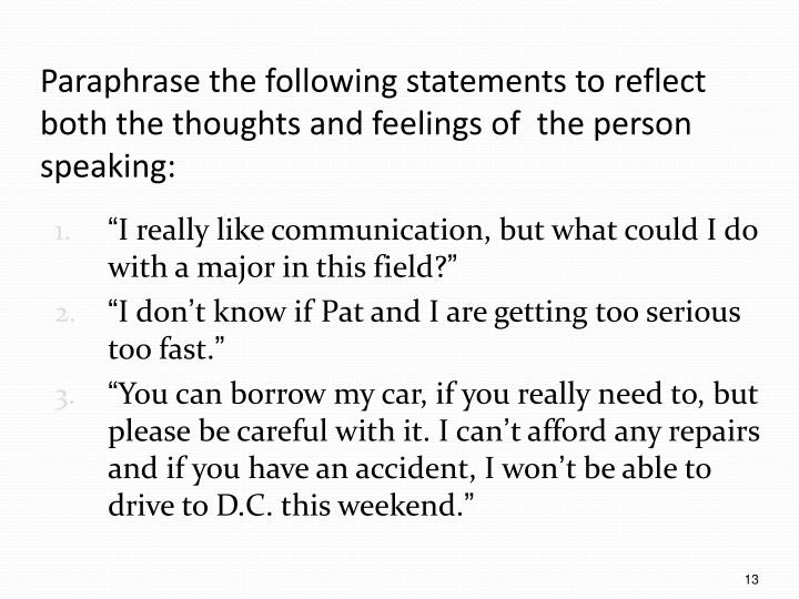 Paraphrase the following statements to reflect both the thoughts and feelings of  the person speaking: