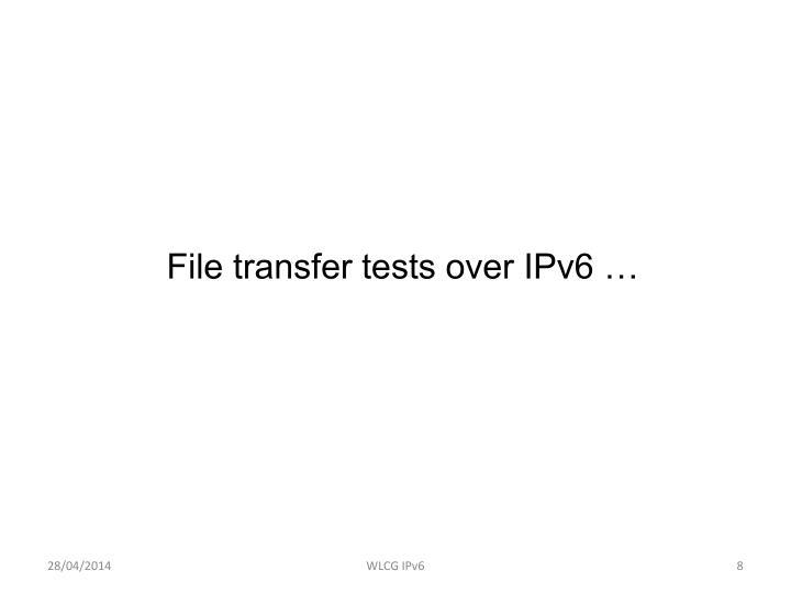 File transfer tests over IPv6 …