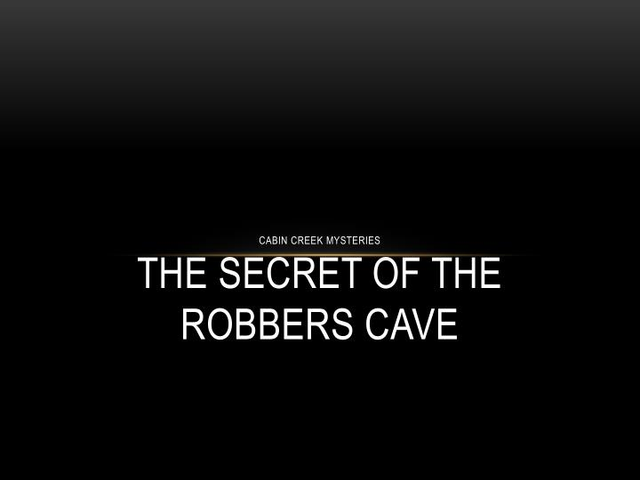 Cabin creek mysteries the secret of the robbers cave