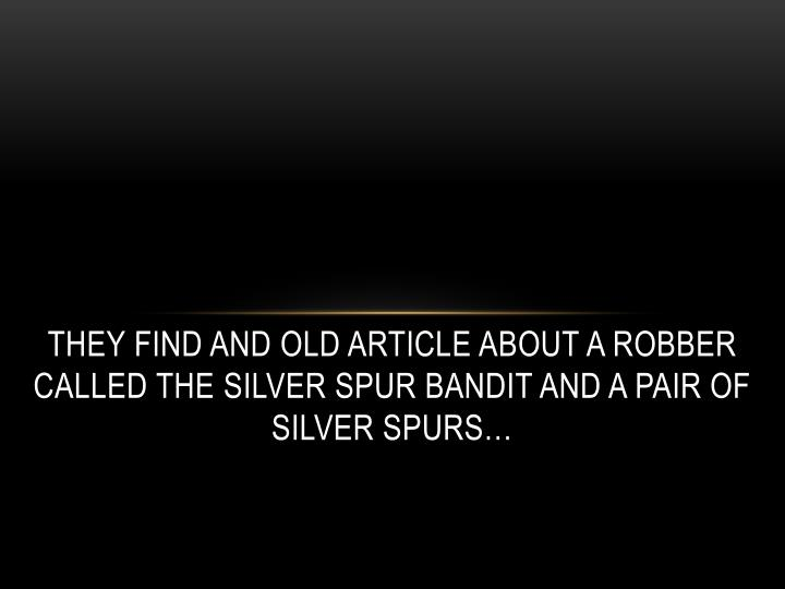 They find and old article about a robber called the