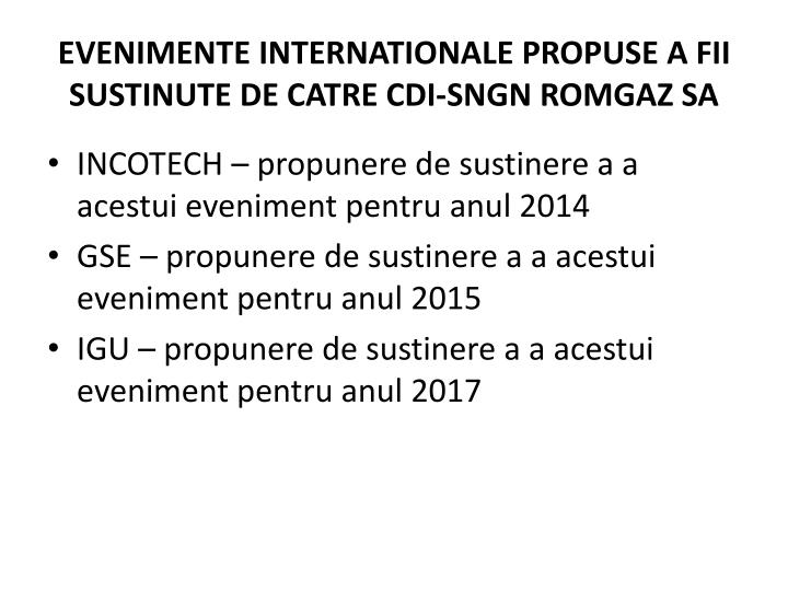 EVENIMENTE INTERNATIONALE PROPUSE A FII SUSTINUTE DE CATRE CDI-SNGN ROMGAZ SA