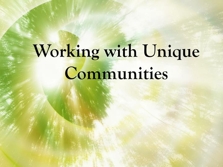 Working with Unique Communities