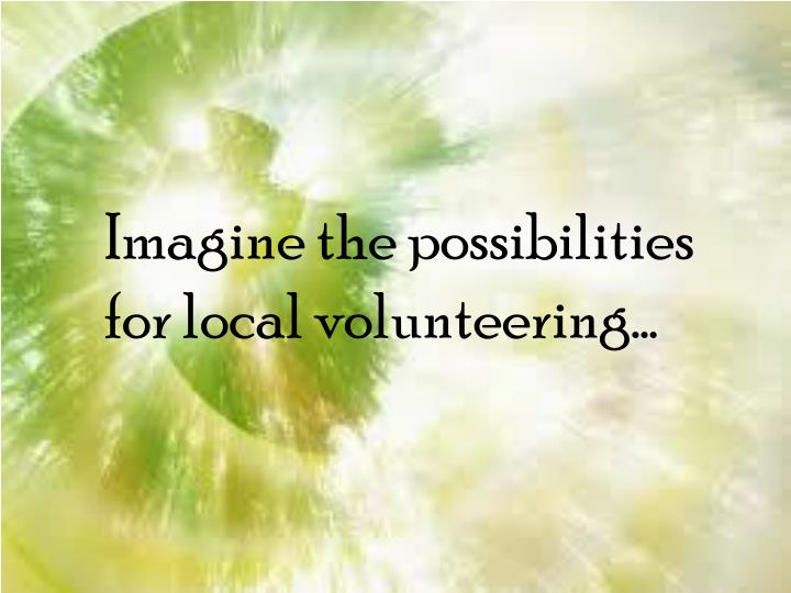 Imagine the possibilities for local volunteering…