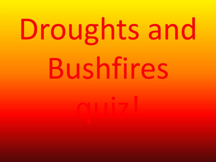 Droughts and bushfires quiz