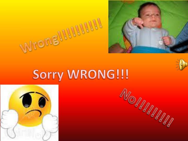 Wrong!!!!!!!!!!