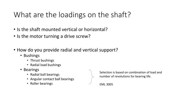What are the loadings on the shaft?