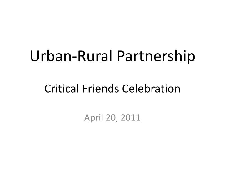Urban rural partnership critical friends celebration