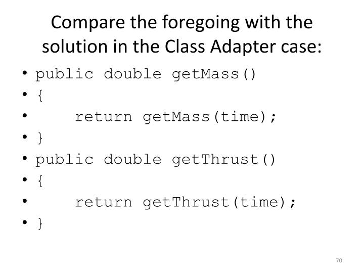 Compare the foregoing with the solution in the Class Adapter case: