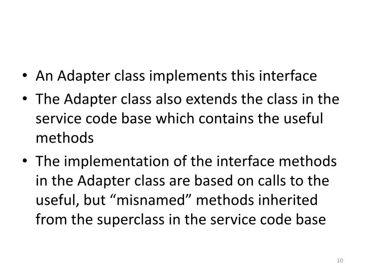 An Adapter class implements this interface