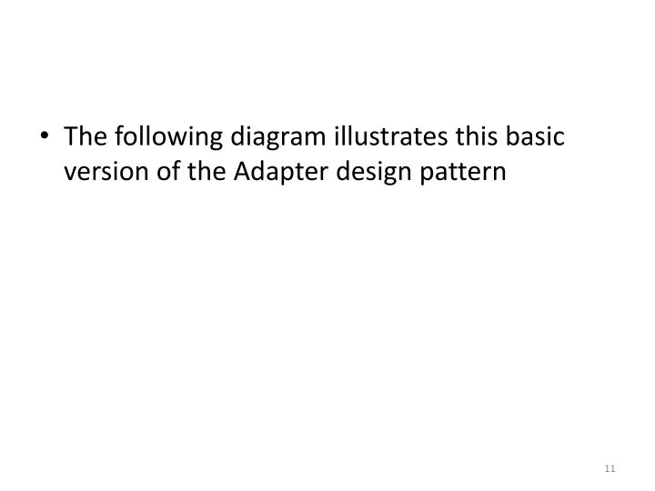 The following diagram illustrates this basic version of the Adapter design pattern