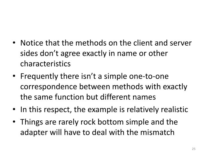 Notice that the methods on the client and server sides don't agree exactly in name or other characteristics