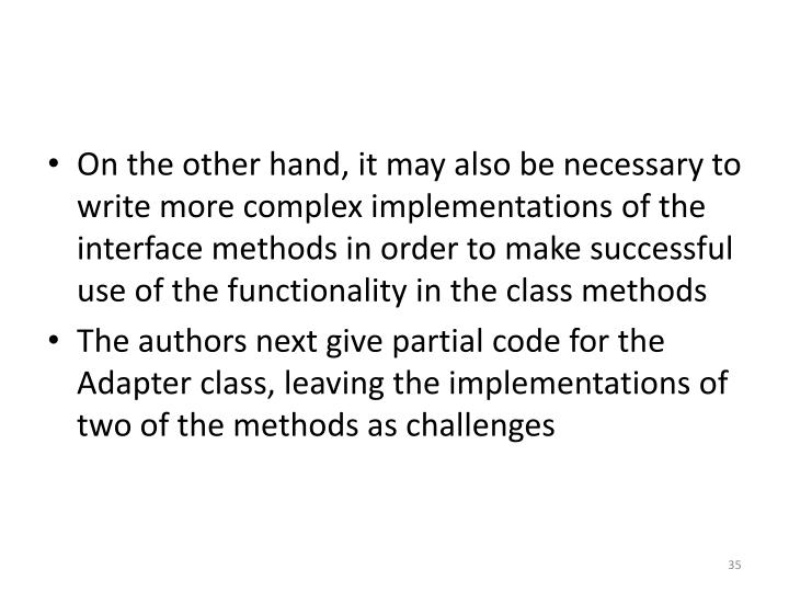 On the other hand, it may also be necessary to write more complex implementations of the interface methods in order to make successful use of the functionality in the class methods