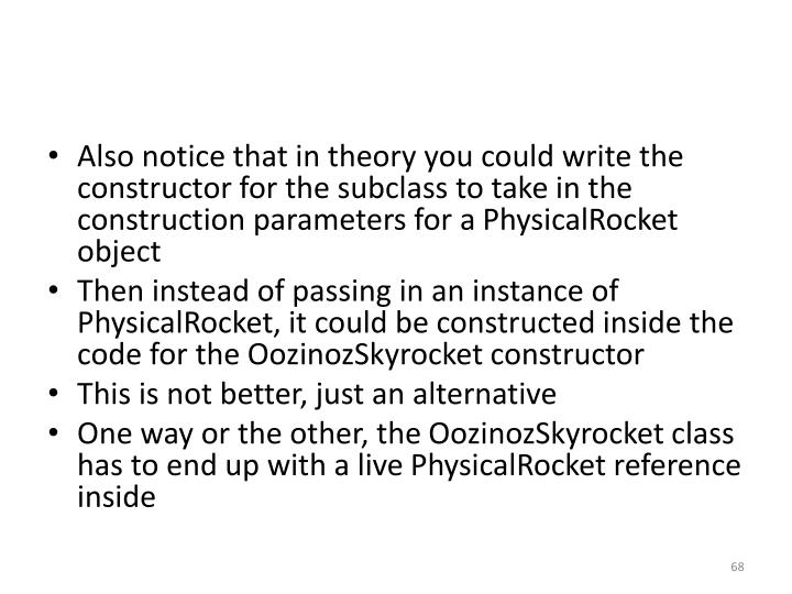 Also notice that in theory you could write the constructor for the subclass to take in the construction parameters for a