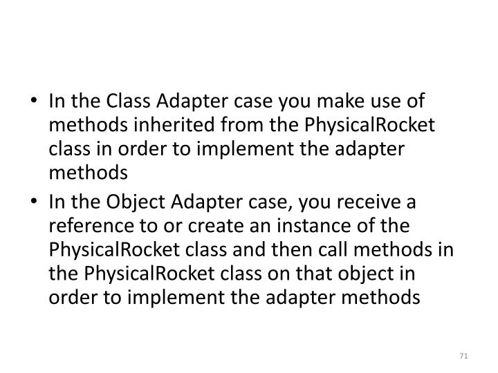 In the Class Adapter case you make use of methods inherited from the
