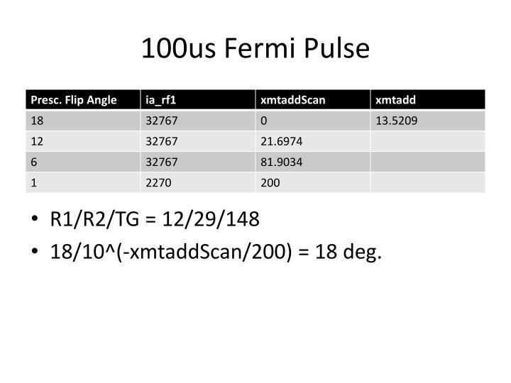 100us Fermi Pulse