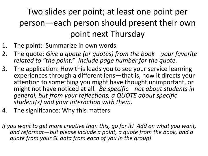 Two slides per point; at least one point per person—each person should present their own point next Thursday