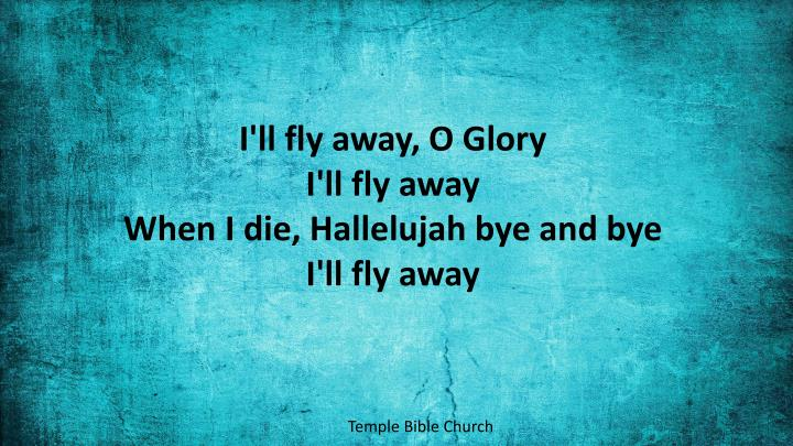 I'll fly away, O Glory