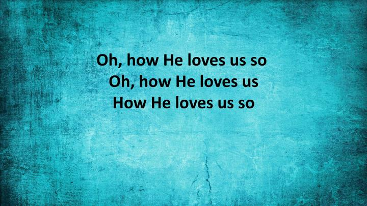 Oh, how He loves us so