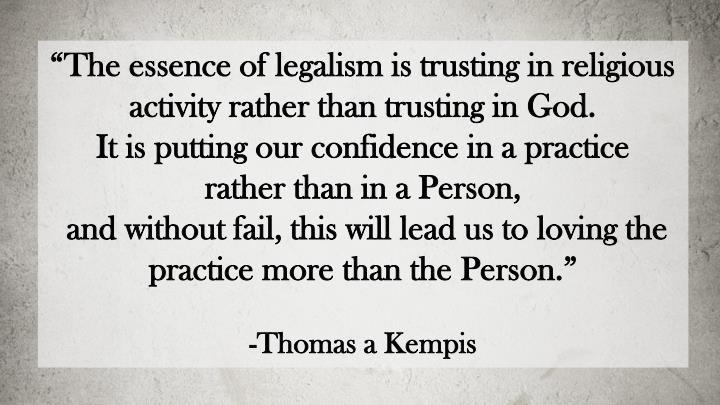 """The essence of legalism is trusting in religious activity rather than trusting in God."