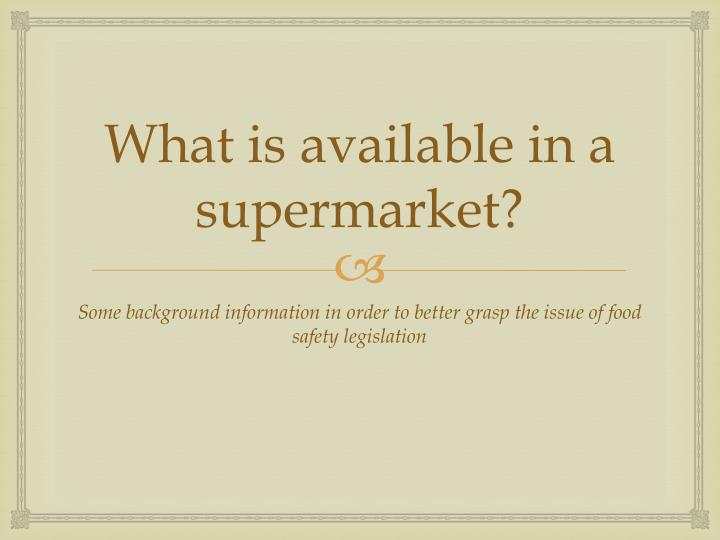 What is available in a supermarket