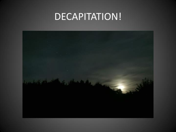 DECAPITATION!