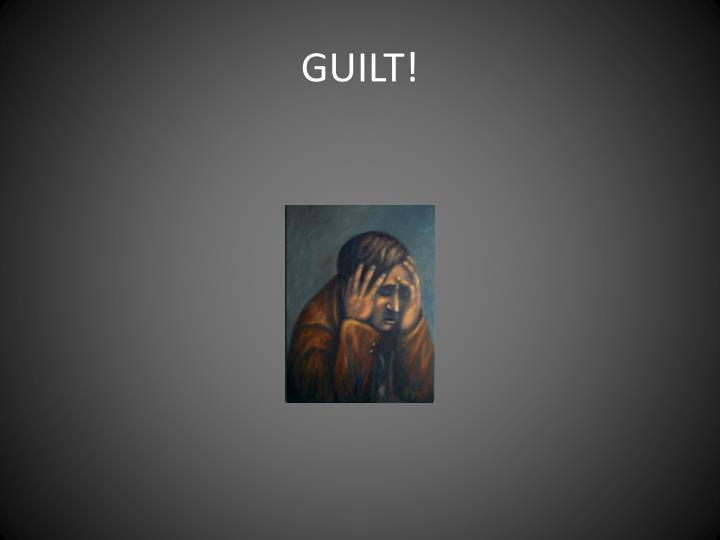 GUILT!