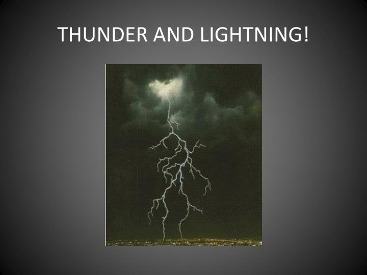 THUNDER AND LIGHTNING!