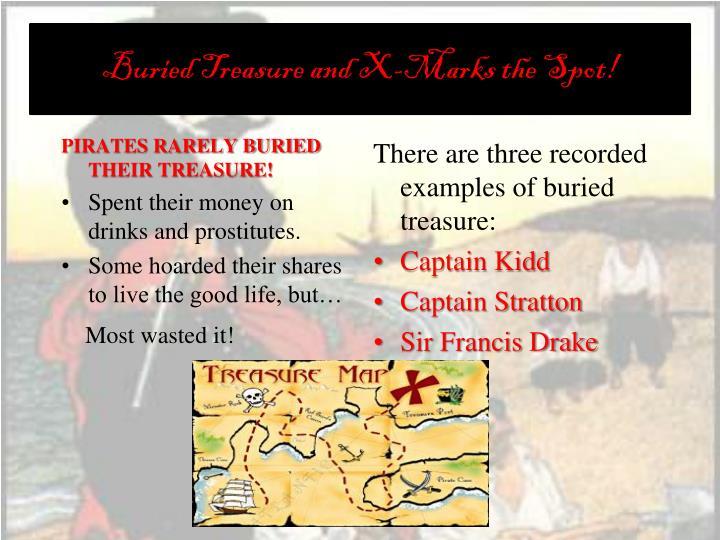 PIRATES RARELY BURIED THEIR TREASURE!